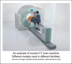 An example of current CT scan machine.  Different models used in different facilities. (source of image: Siemens press pictures -www.siemens.com)